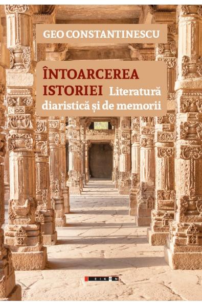 Întoarcerea istoriei - Literatură diaristică și de memorii