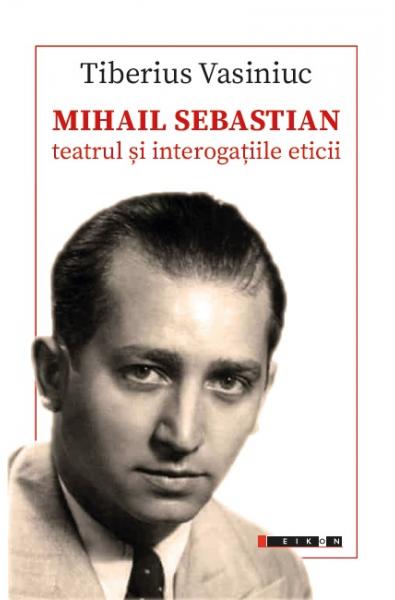 MIHAIL SEBASTIAN: teatrul și interogațiile eticii