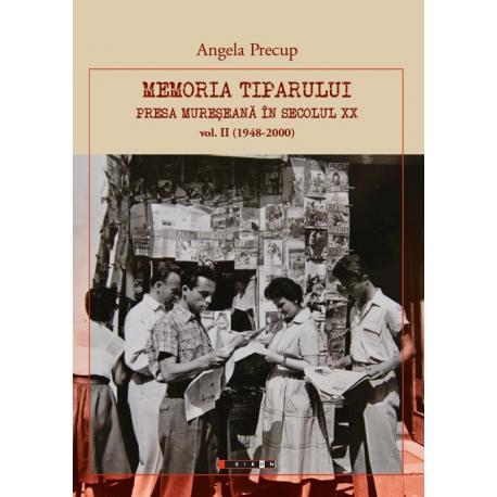 Memoria tiparului - Presa mureșeană în secolul XX  vol. II (1948-2000)