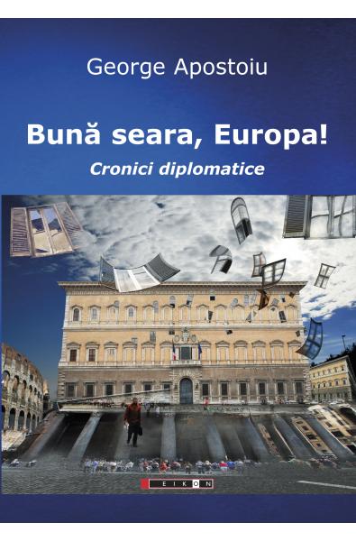 Bună seara, Europa! Cronici diplomatice