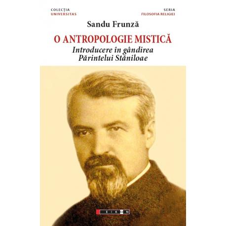 O antropologie mistică. Introducere în gândirea Părintelui Stăniloae