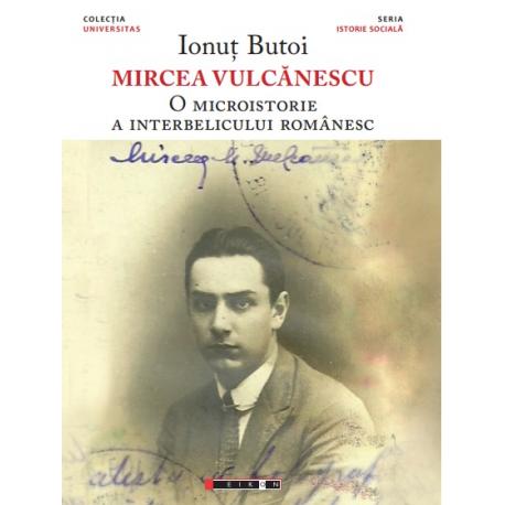 Mircea Vulcănescu - O microistorie a interbelicului românesc