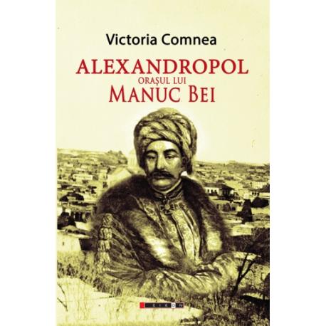 Alexandropol - Orașul lui Manuc Bei