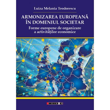 Armonizarea europeană în domeniul societar - Forme europene de organizare a activităților economice
