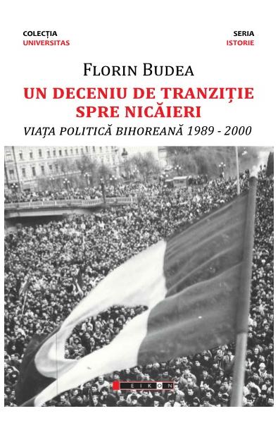 Un deceniu de tranziție spre nicăieri - Viața politică bihoreană 1989-2000