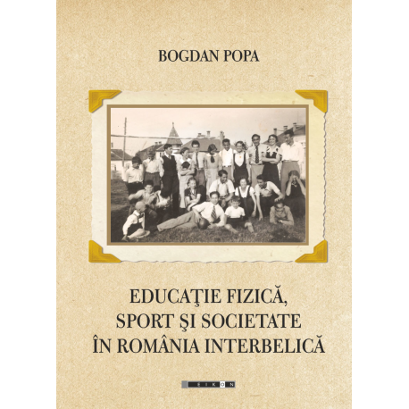 Educaţie fizică, sport şi societate în România interbelică