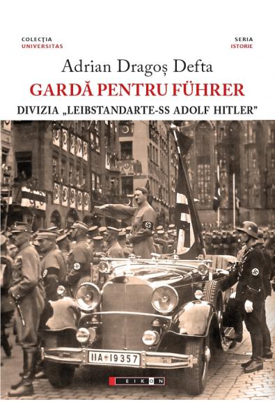 "Gardă pentru Führer - Divizia ""Leibstandarte-SS Adolf Hitler"""