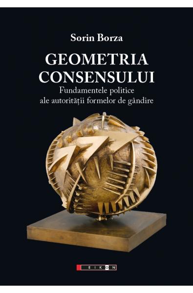 Geometria consensului. Fundamentele politice ale autorității formelor de gândire