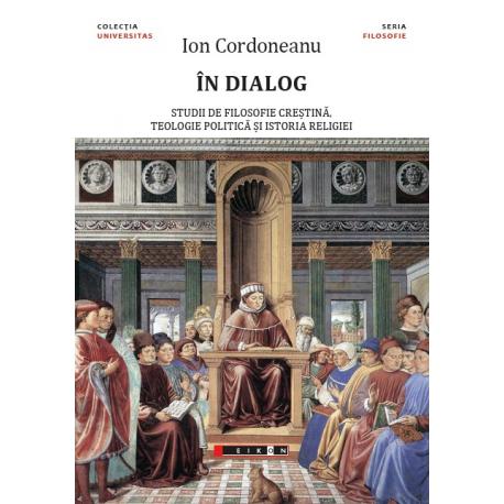 În dialog - studii de filosofie creștină, teologie politică și istoria religiei