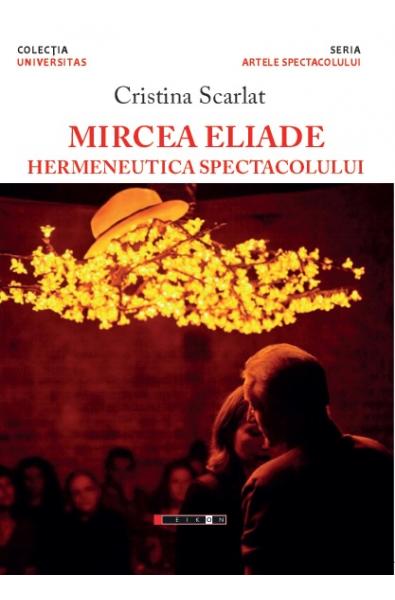 Mircea Eliade - Hermeneutica spectacolului