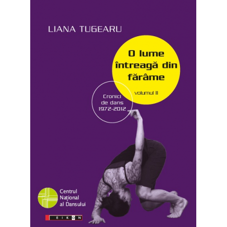 O lume întreagă din fărâme, volumul II - Cronici de dans 1972 -2012. Ediția a II-a
