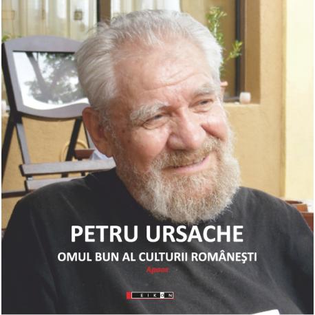 Petru Ursache - Omul bun al culturii românești