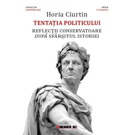 Tentația politicului - reflecții conservatoare după sfârșitul istoriei