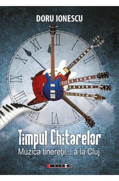 Timpul chitarelor. Muzica tinereții... à la Cluj