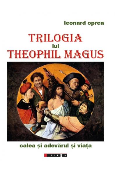 Trilogia lui Theophil Magus. Calea și adevărul și viața