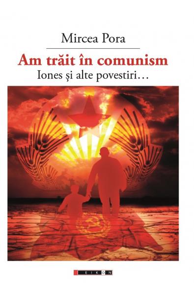 Am trăit în comunism - Iones și alte povestiri...