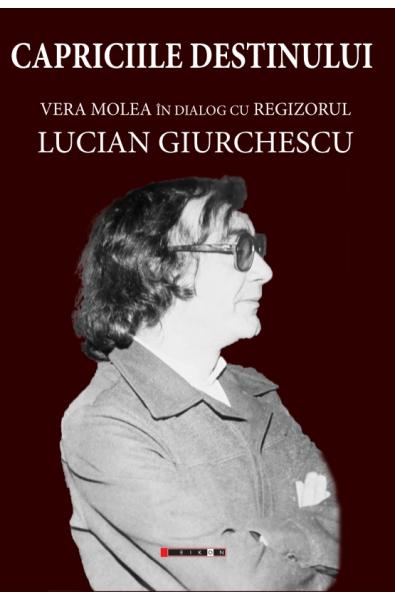 Capriciile destinului - Vera Molea în dialog cu regizorul Lucian Giurchescu