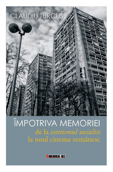 Împotriva memoriei - de la estetismul socialist la noul cinema românesc