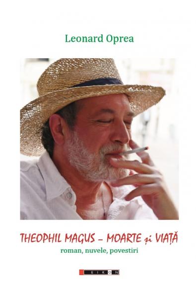 Teophil Magus - Moarte și Viață (roman, nuvele și povestiri)