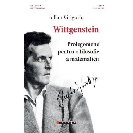 Wittgenstein. Prolegomene pentru o filosofie a matematicii