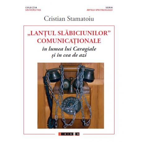 """""""Lanțul slăbiciunilor"""" comunicaționale în lumea lui Caragiale și în cea de azi"""