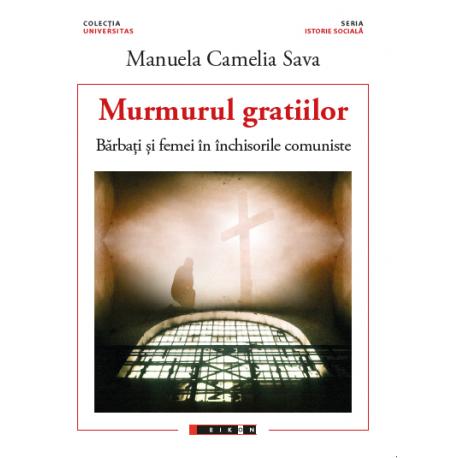 Murmurul gratiilor - Bărbați și femei în închisorile comuniste