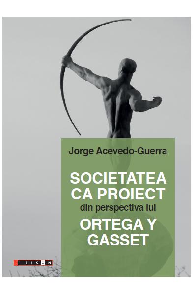 Societatea ca proiect din perspectiva lui Ortega Y Gasset