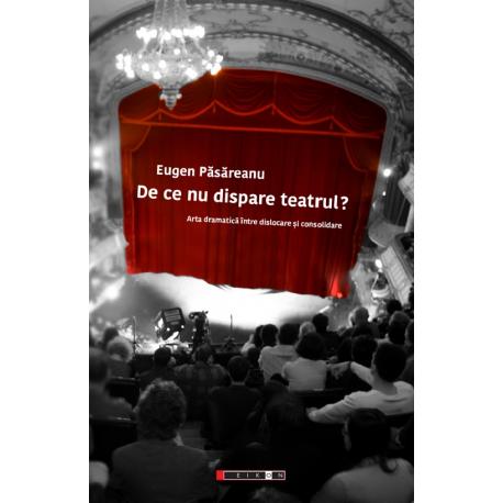 De ce nu dispare teatrul? Arta dramatică între dislocare și consolidare