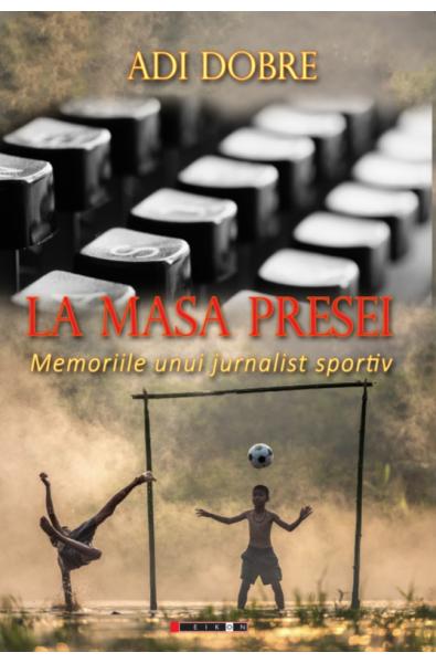 La masa presei - Memoriile unui jurnalist sportiv