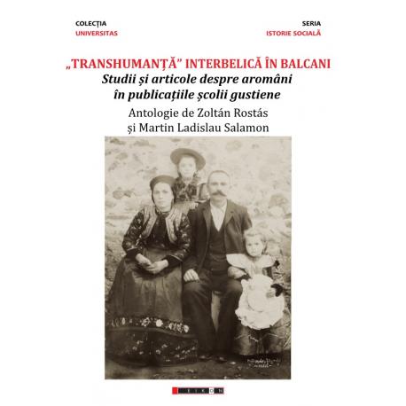 """""""Transhumanță"""" interbelică în Balcani - Studii și articole despre aromâni în publicațiile școlii gustiene"""