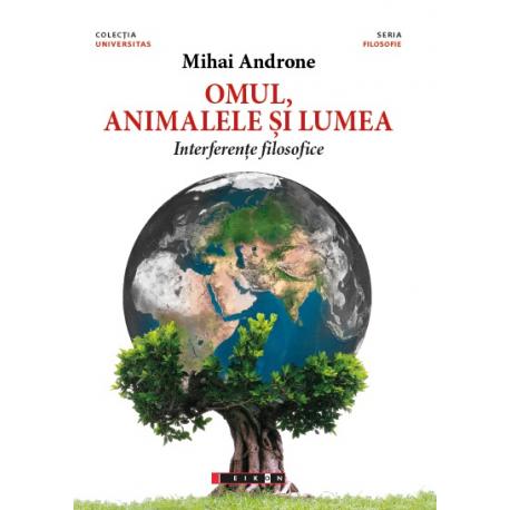 Omul, animalele si lumea. Interferențe filosofice