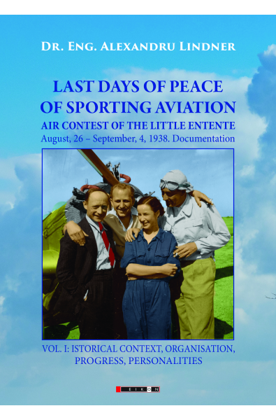 LAST DAYS OF PEACE OF SPORTING AVIATION. Vol. I: - ISTORICAL CONTEXT, ORGANISATION, PROGRESS, PERSONALITIES