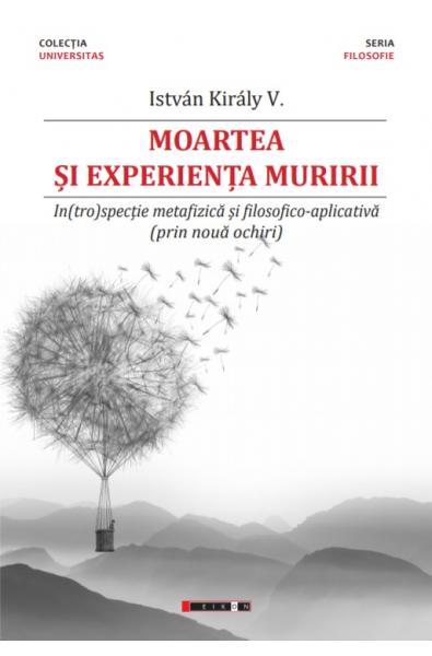Moartea si experienta muririi - In(tro)specție metafizică și filosofico-aplicativă (prin nouă ochiri)