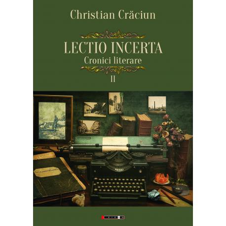 Lectio incerta. Cronici literare, volumul al II-lea