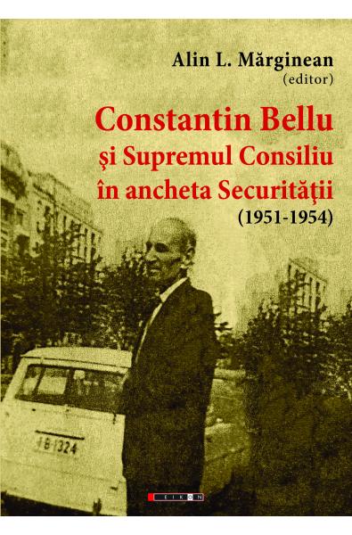 Constantin Bellu  şi Supremul Consiliu în ancheta Securităţii (1951-1954)