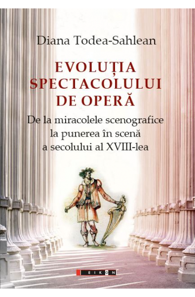 EVOLUȚIA SPECTACOLULUI DE OPERĂ De la miracolele scenografice la punerea în scenă a secolului al XVIII-lea