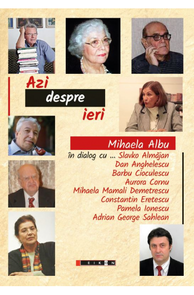 Azi despre ieri - Mihaela Albu în dialog cu … Slavko Almăjan, Dan Anghelescu, Barbu Cioculescu, Aurora Cornu, (...)