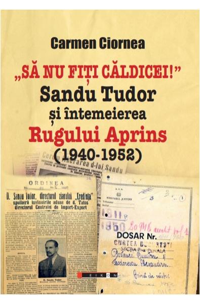 """""""Să nu fiți căldicei!"""" Sandu Tudor și întemeierea Rugului Aprins (1945-1952)"""