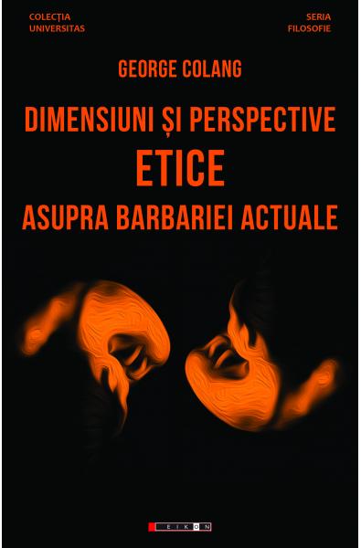 Dimensiuni și perspective etice asupra barbariei actuale