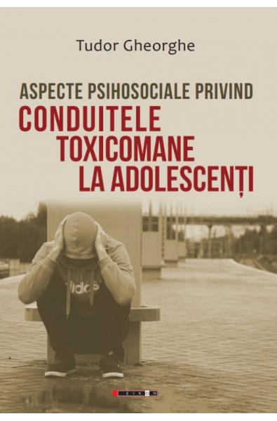 Aspecte psihosociale privind conduitele toxicomane la adolescenți