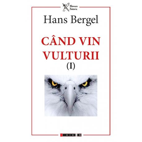 Când vin vulturii (I) (Prefață de Mihaela Malea Stroe)