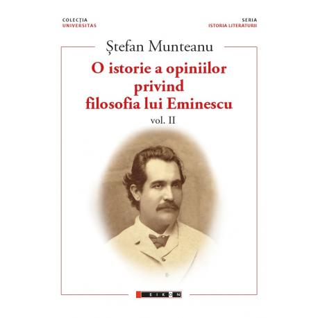 O istorie a opiniilor privind filosofia lui Eminescu vol. II