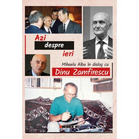Azi despre ieri - Mihaela ALbu în dialog cu Dinu Zamfirescu