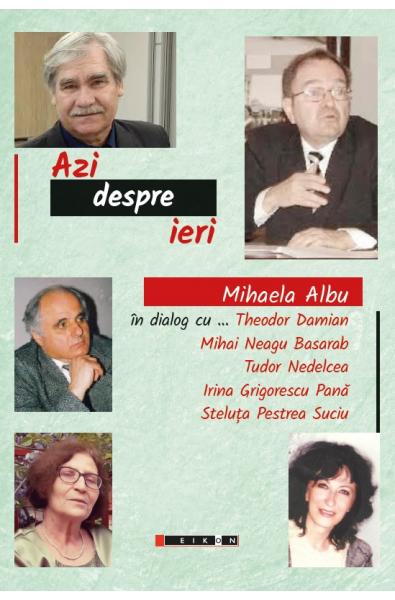 Azi despre ieri - Mihaela Albu în dialog cu Theodor Damian, Mihai Neagu Basarab (...)