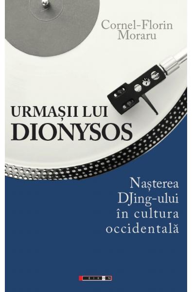 Urmașii lui Dionysos - Nașterea DJing-ului în cultura occidentală