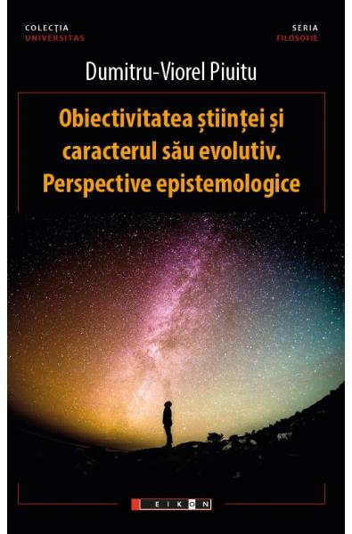 Obiectivitatea științei și caracterul său evolutiv. Perspective epistemologice