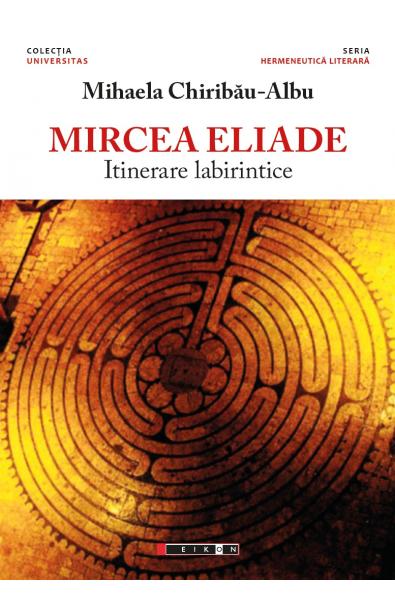 Mircea Eliade - Itinerare labirintice