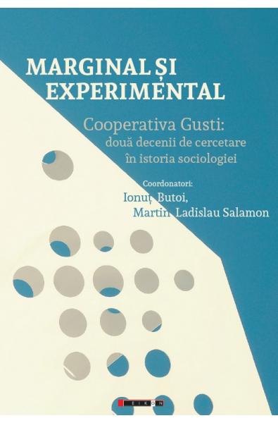 Marginal și experimental - Cooperativa Gusti: două decenii de cercetare în istoria sociologiei