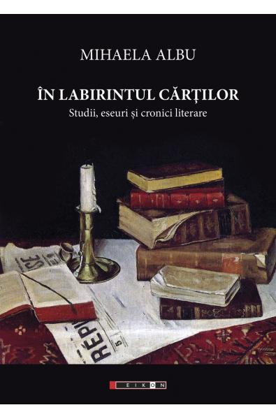 În labirintul cărților. Studii, eseuri și cronici literare