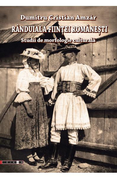 Rânduiala ființei românești. Studii de morfologie culturală